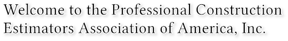 Welcome to the Professional Construction Estimators Association of America, Inc.